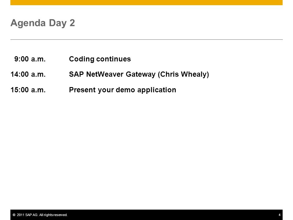 ©2011 SAP AG. All rights reserved.4 Agenda Day 2 9:00 a.m.Coding continues 14:00 a.m.