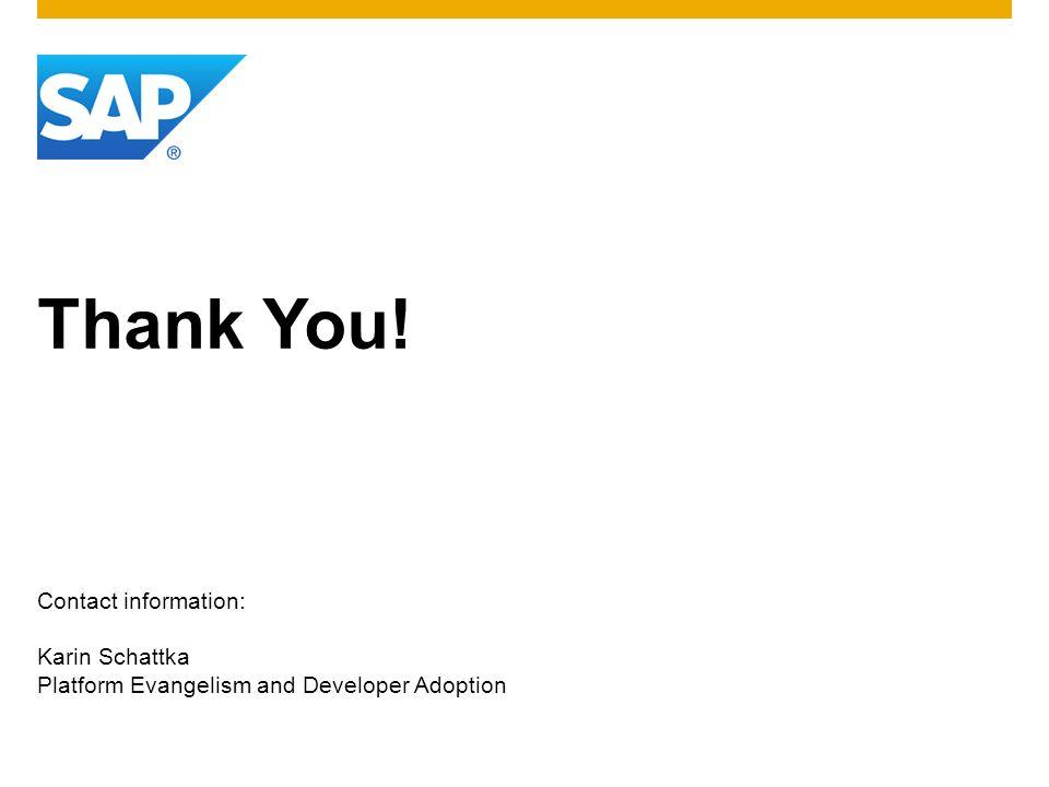 Thank You! Contact information: Karin Schattka Platform Evangelism and Developer Adoption