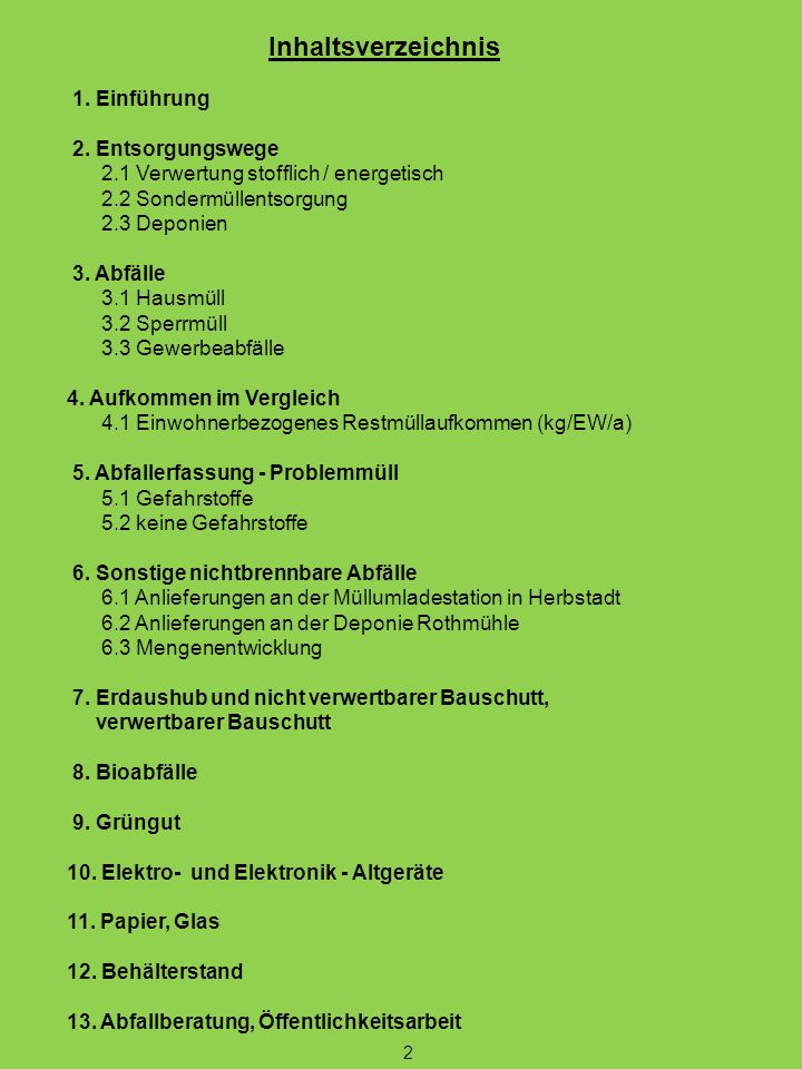 Inhaltsverzeichnis 1. Einführung 2. Entsorgungswege 2.1 Verwertung stofflich / energetisch 2.2 Sondermüllentsorgung 2.3 Deponien 3. Abfälle 3.1 Hausmü