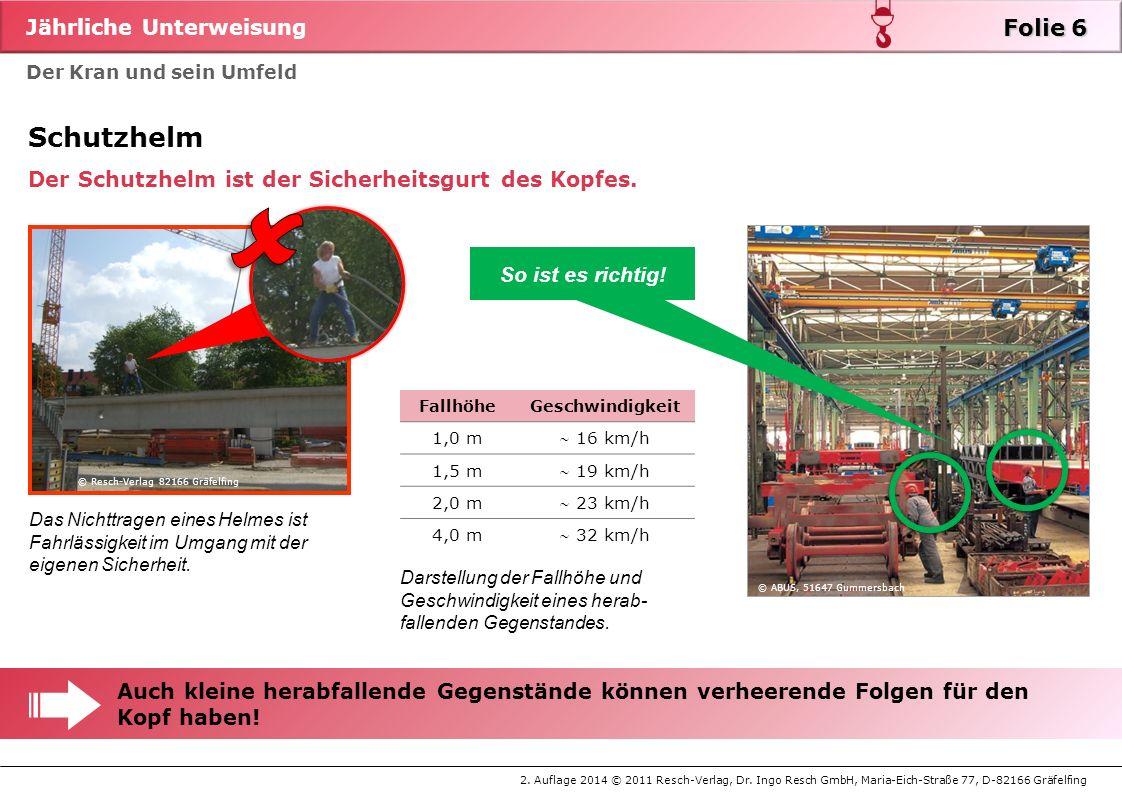 Jährliche Unterweisung 2. Auflage 2014 © 2011 Resch-Verlag, Dr. Ingo Resch GmbH, Maria-Eich-Straße 77, D-82166 Gräfelfing Der Kran und sein Umfeld Fol