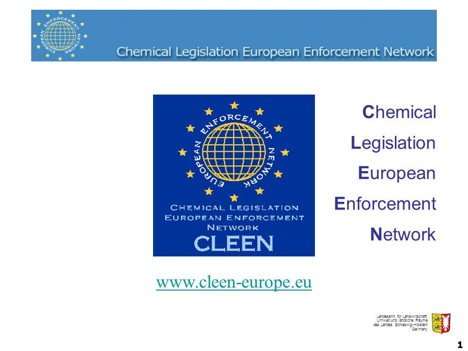 Landesamt für Landwirtschaft, Umwelt und ländliche Räume des Landes Schleswig-Holstein Germany 1 Chemical Legislation European Enforcement Network www.cleen-europe.eu