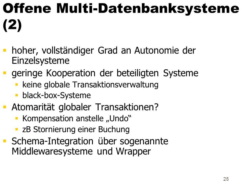 25 Offene Multi-Datenbanksysteme (2) hoher, vollständiger Grad an Autonomie der Einzelsysteme geringe Kooperation der beteiligten Systeme keine global