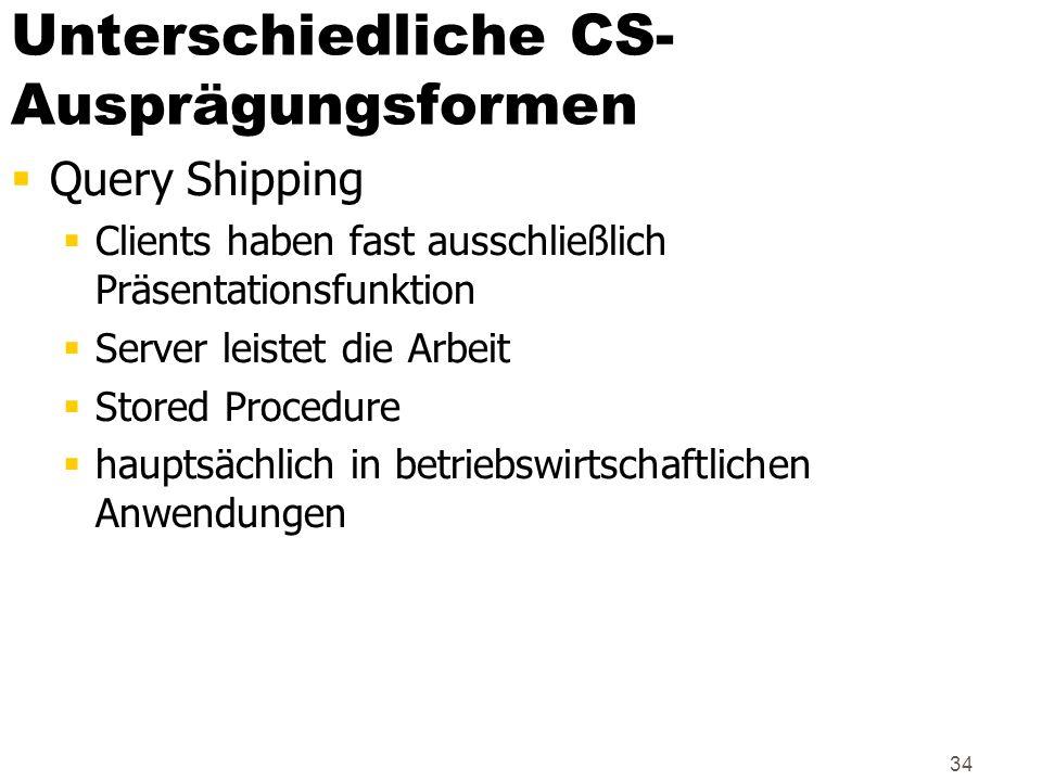 34 Unterschiedliche CS- Ausprägungsformen Query Shipping Clients haben fast ausschließlich Präsentationsfunktion Server leistet die Arbeit Stored Proc