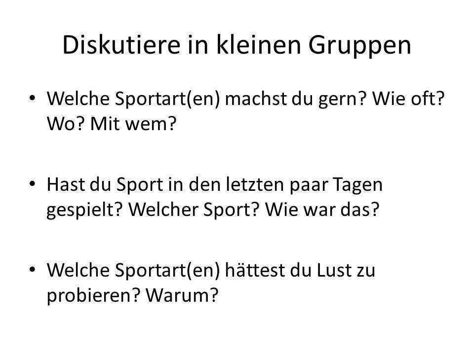 Diskutiere in kleinen Gruppen Welche Sportart(en) machst du gern.
