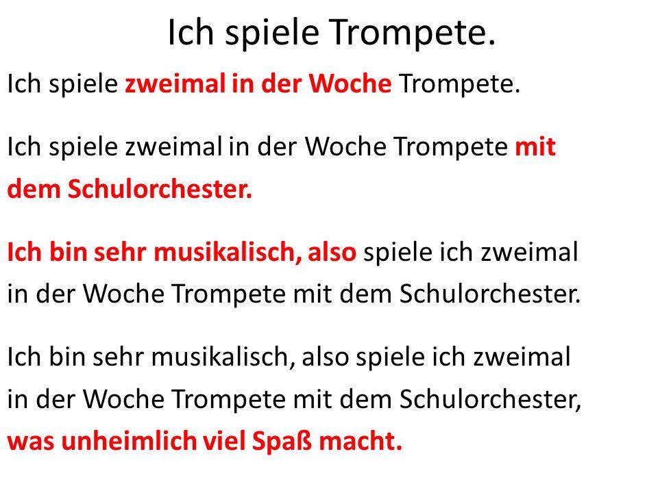 Ich spiele Trompete. Ich spiele zweimal in der Woche Trompete.