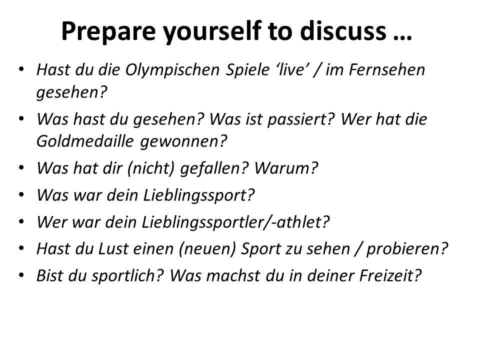 Prepare yourself to discuss … Hast du die Olympischen Spiele live / im Fernsehen gesehen.