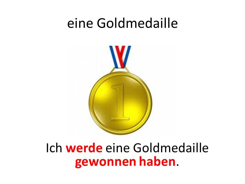 eine Goldmedaille Ich werde eine Goldmedaille gewonnen haben.