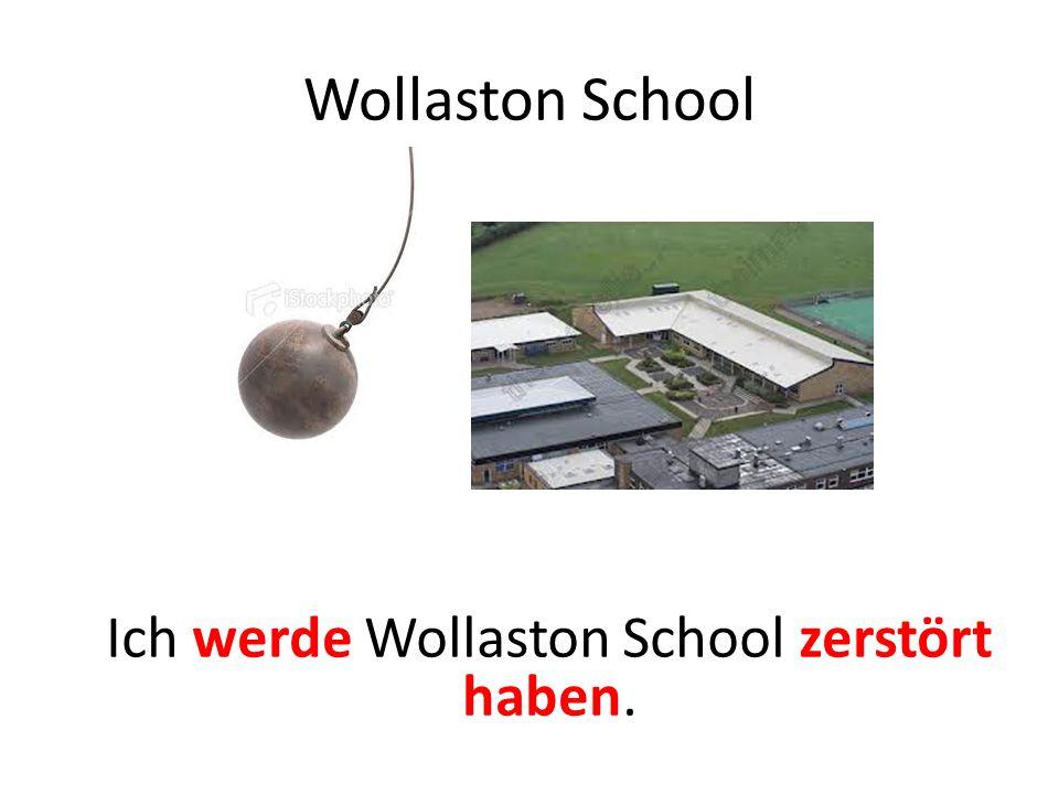 Wollaston School Ich werde Wollaston School zerstört haben.