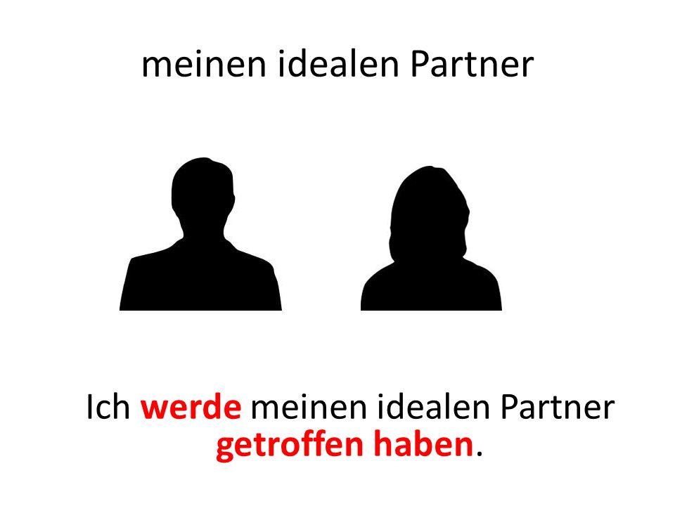 meinen idealen Partner Ich werde meinen idealen Partner getroffen haben.