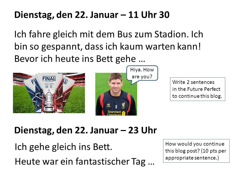 Dienstag, den 22. Januar – 11 Uhr 30 Ich fahre gleich mit dem Bus zum Stadion.