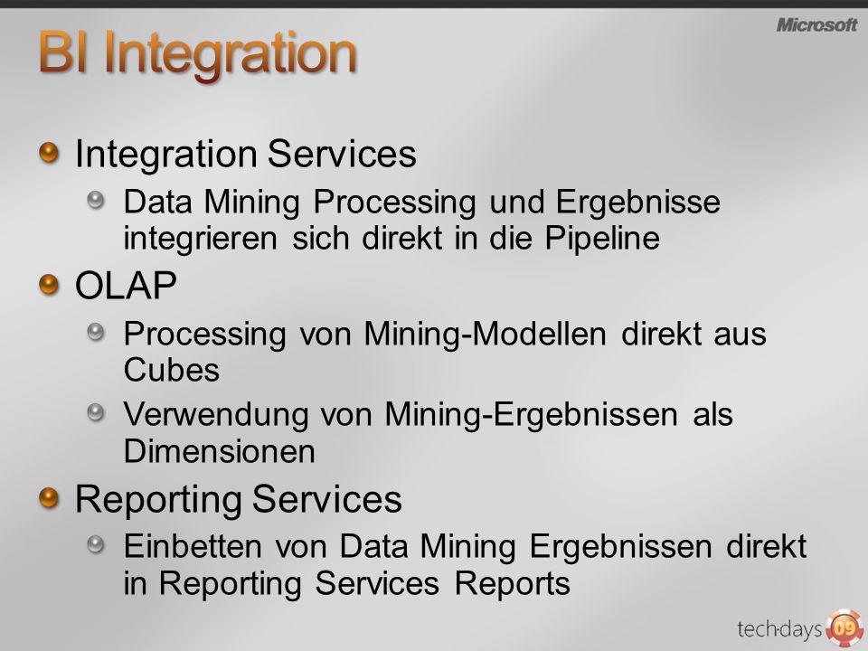 Integration Services Data Mining Processing und Ergebnisse integrieren sich direkt in die Pipeline OLAP Processing von Mining-Modellen direkt aus Cube