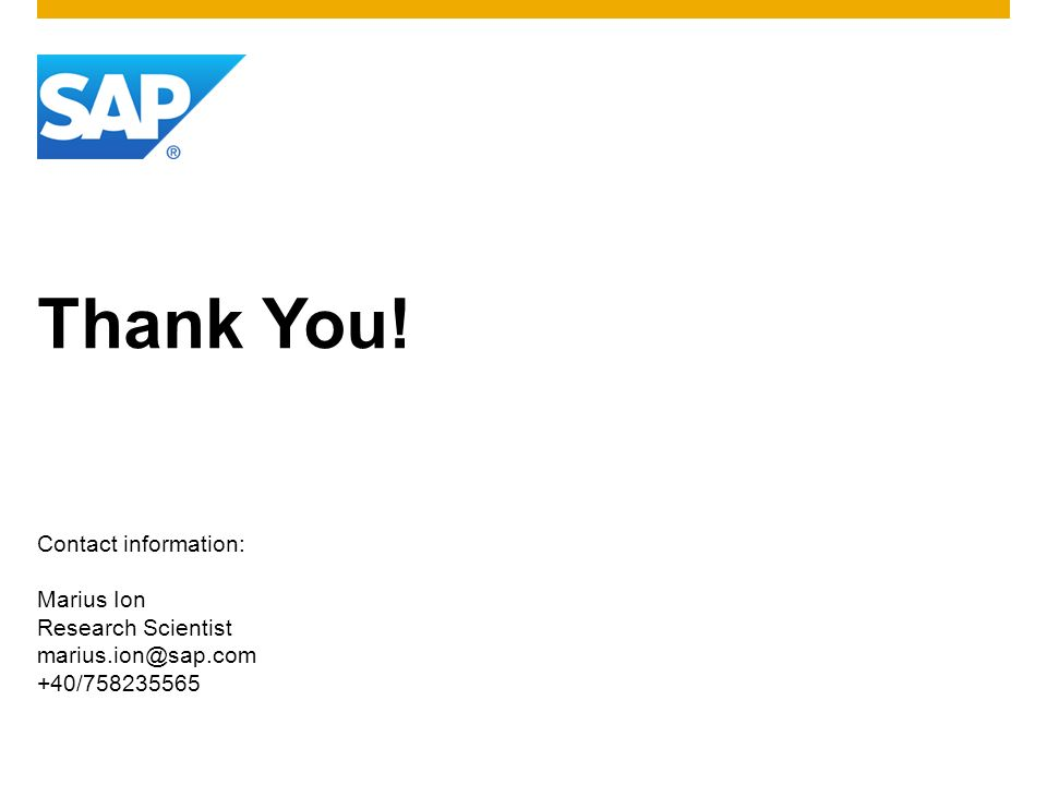 Thank You! Contact information: Marius Ion Research Scientist marius.ion@sap.com +40/758235565
