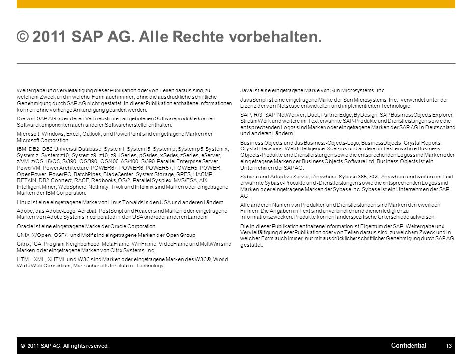 ©2011 SAP AG. All rights reserved.13 Confidential Weitergabe und Vervielfältigung dieser Publikation oder von Teilen daraus sind, zu welchem Zweck und
