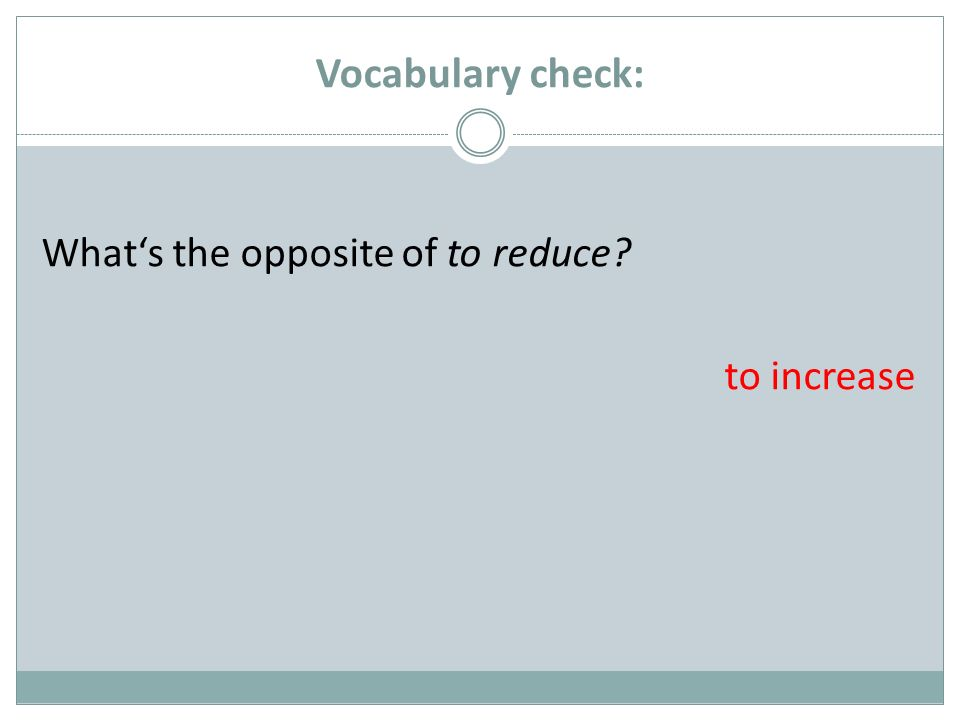 Vocabulary check: Whats the opposite of to reduce to increase