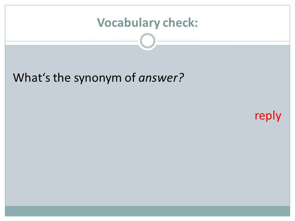 Vocabulary check: Whats the synonym of answer reply