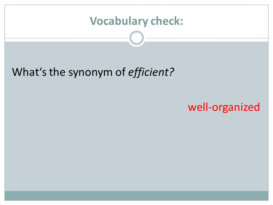 Vocabulary check: Whats the synonym of efficient? well-organized