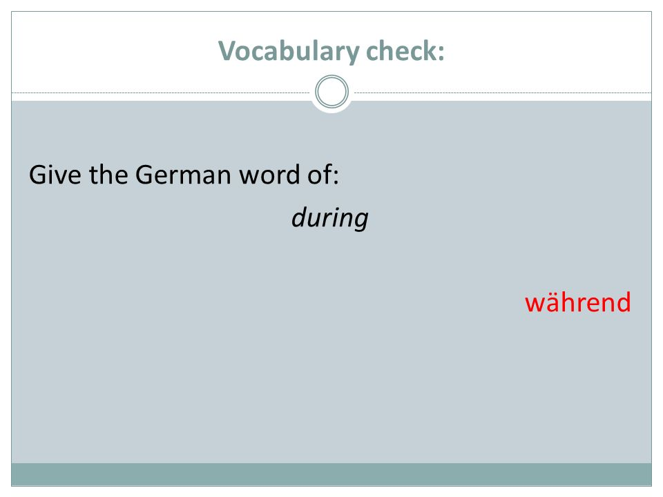 Vocabulary check: Give the German word of: during während