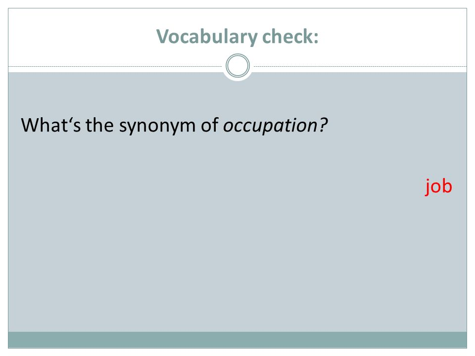 Vocabulary check: Whats the synonym of occupation? job