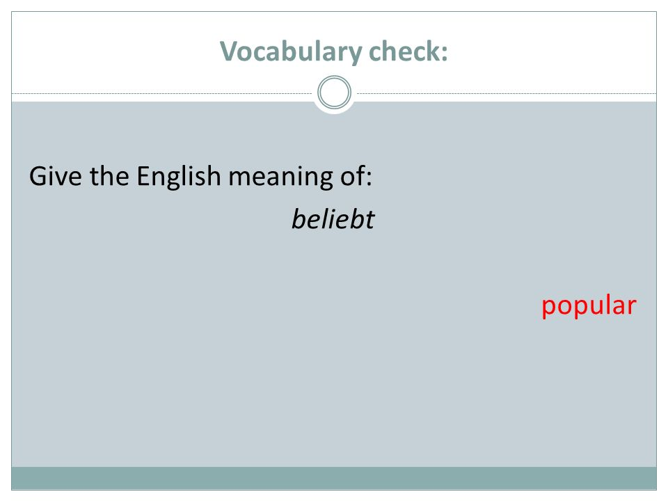 Vocabulary check: Give the English meaning of: beliebt popular