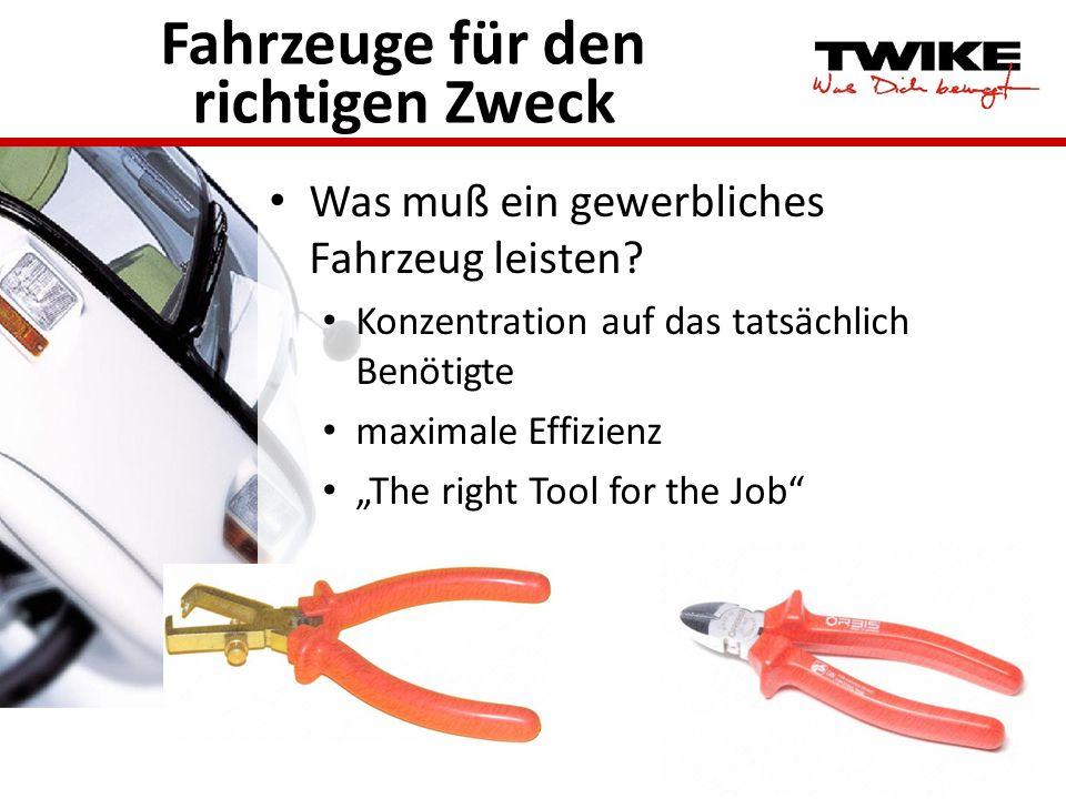 Fahrzeuge für den richtigen Zweck Was muß ein gewerbliches Fahrzeug leisten? Konzentration auf das tatsächlich Benötigte maximale Effizienz The right