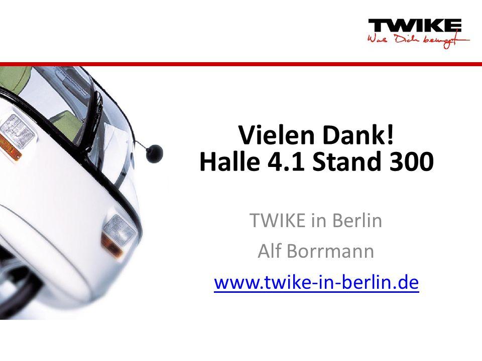 Vielen Dank! Halle 4.1 Stand 300 TWIKE in Berlin Alf Borrmann www.twike-in-berlin.de