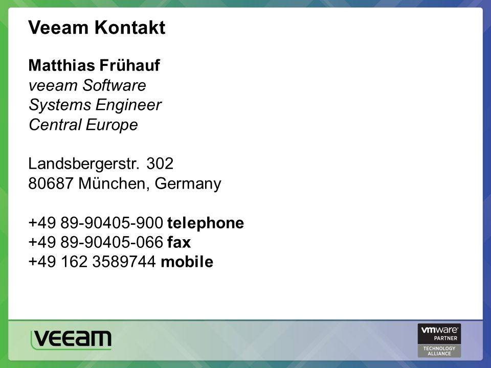 Veeam Kontakt Matthias Frühauf veeam Software Systems Engineer Central Europe Landsbergerstr.