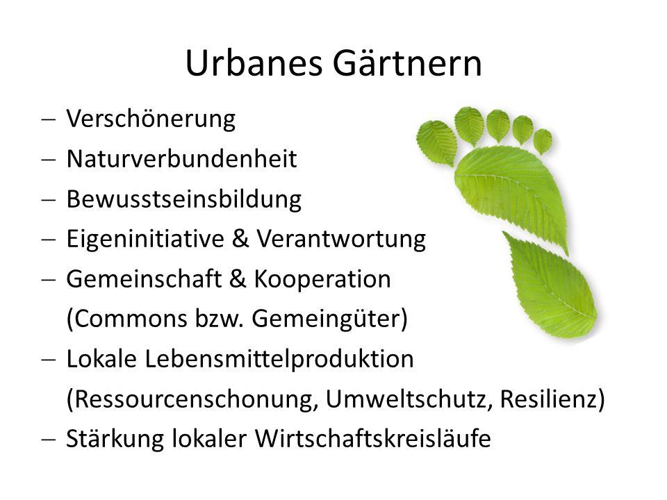 Verschönerung Naturverbundenheit Bewusstseinsbildung Eigeninitiative & Verantwortung Gemeinschaft & Kooperation (Commons bzw. Gemeingüter) Lokale Lebe