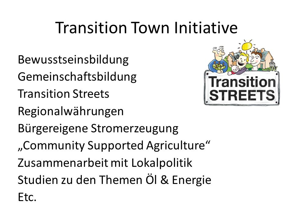 Transition Town Initiative Bewusstseinsbildung Gemeinschaftsbildung Transition Streets Regionalwährungen Bürgereigene Stromerzeugung Community Support