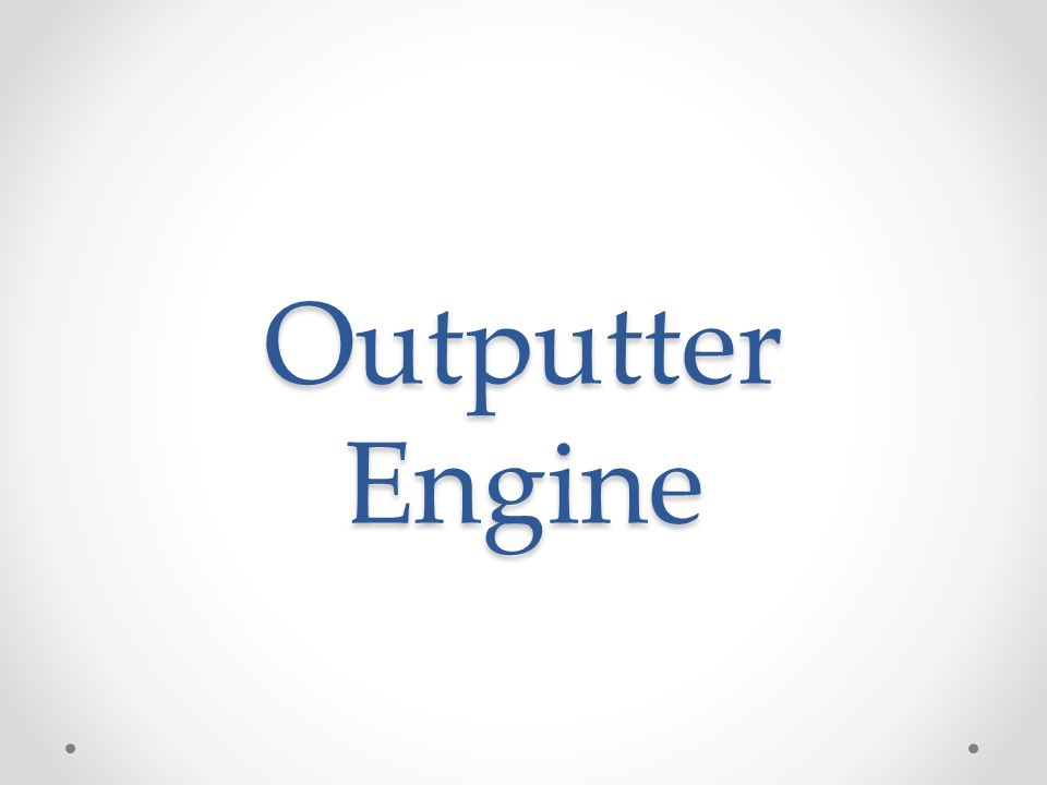 Outputter Engine