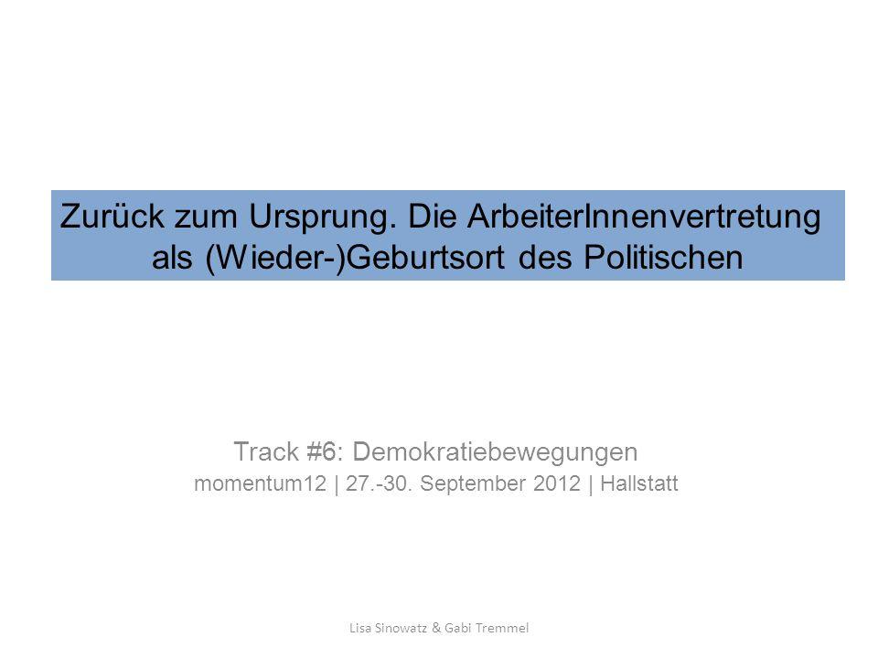 Track #6: Demokratiebewegungen momentum12 | 27.-30. September 2012 | Hallstatt Lisa Sinowatz & Gabi Tremmel Zurück zum Ursprung. Die ArbeiterInnenvert