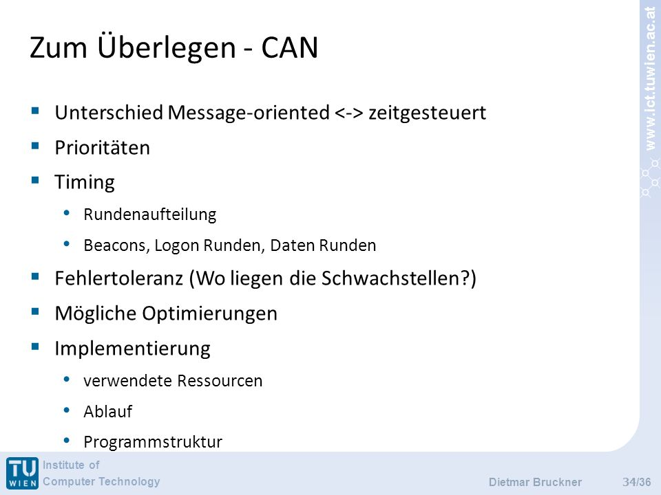 www.ict.tuwien.ac.at Institute of Computer Technology /36 Zum Überlegen - CAN 34 Unterschied Message-oriented zeitgesteuert Prioritäten Timing Rundena