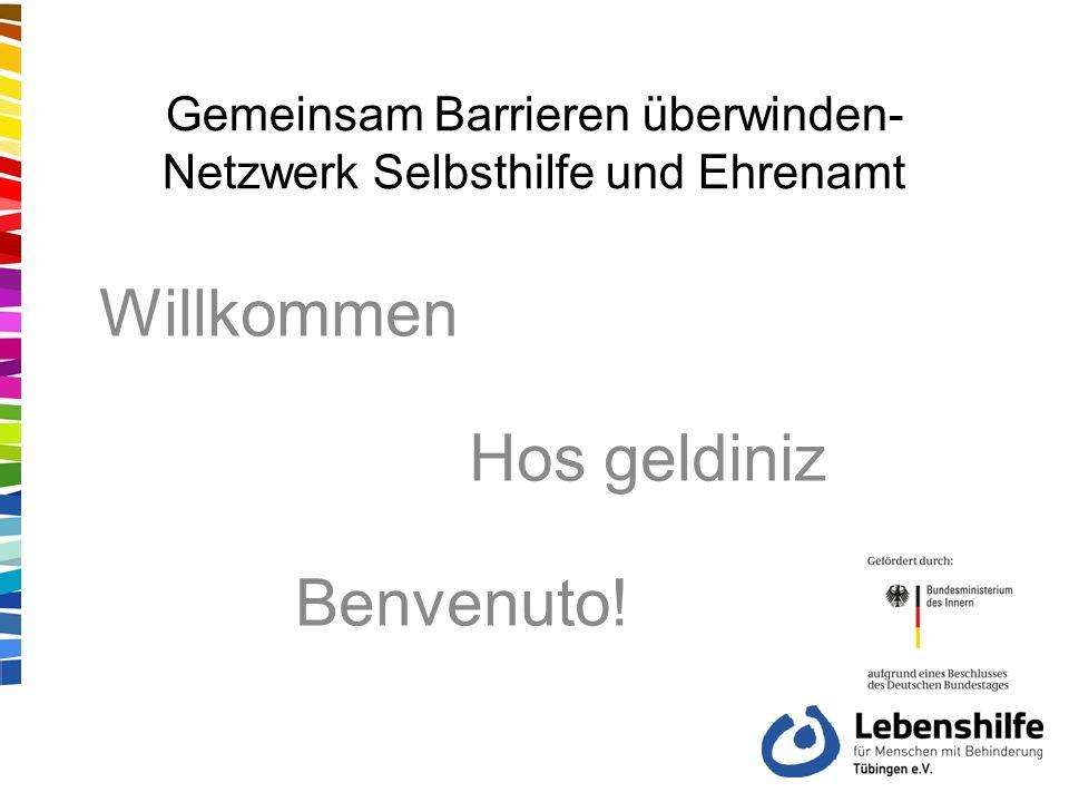 Gemeinsam Barrieren überwinden- Netzwerk Selbsthilfe und Ehrenamt Willkommen Hos geldiniz Benvenuto!