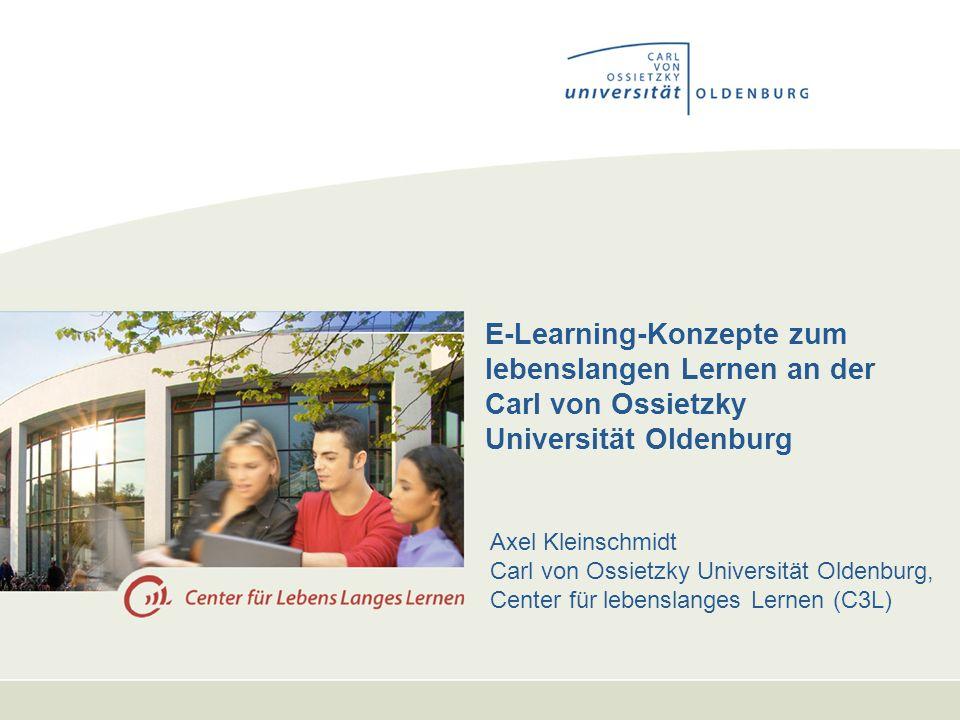 E-Learning-Konzepte zum lebenslangen Lernen an der Carl von Ossietzky Universität Oldenburg Axel Kleinschmidt Carl von Ossietzky Universität Oldenburg