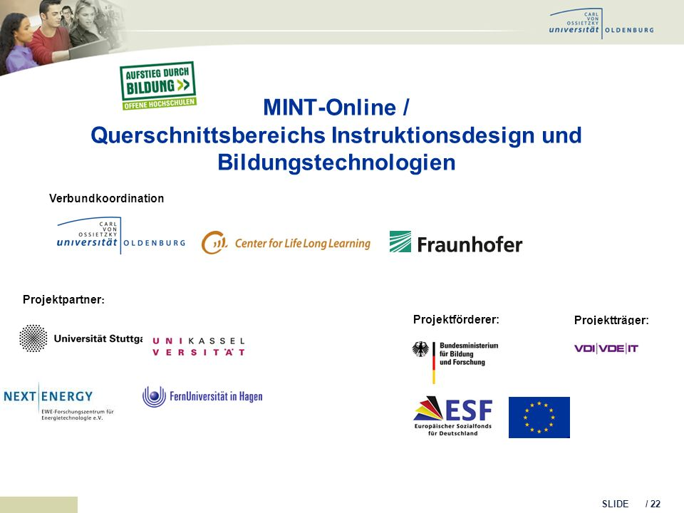 SLIDE / 22 MINT-Online / Querschnittsbereichs Instruktionsdesign und Bildungstechnologien Projektpartner : Projektförderer: Projektträger: Verbundkoor