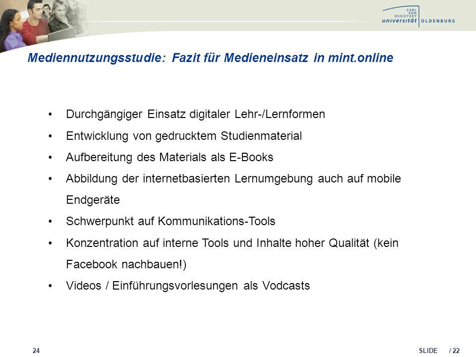 SLIDE / 22 Mediennutzungsstudie: Fazit für Medieneinsatz in mint.online 24 Durchgängiger Einsatz digitaler Lehr-/Lernformen Entwicklung von gedrucktem