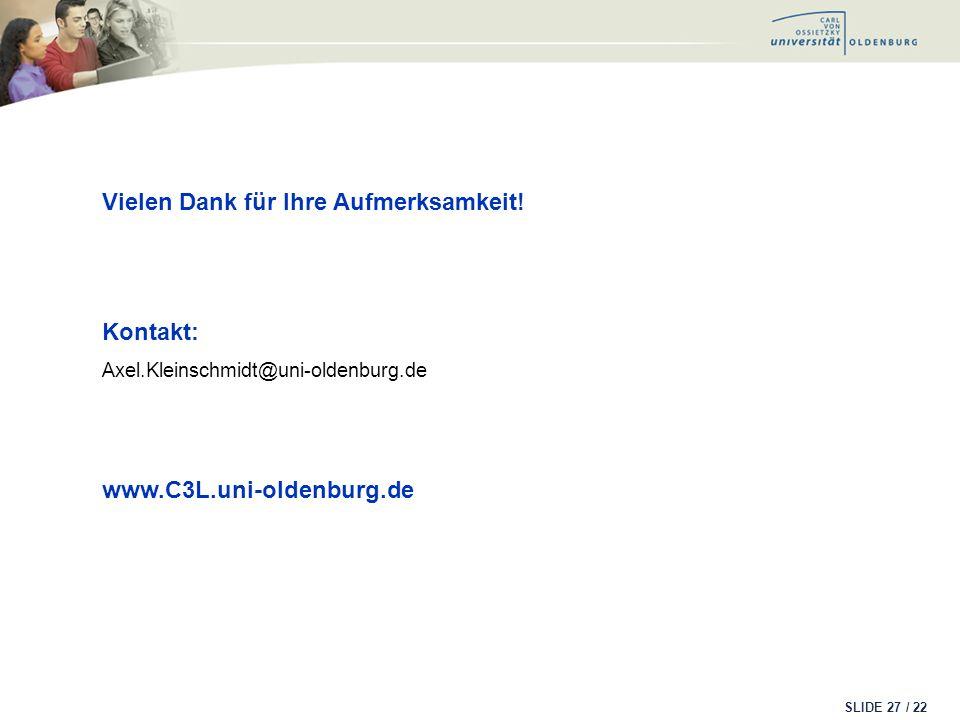 SLIDE / 22 27 Vielen Dank für Ihre Aufmerksamkeit! Kontakt: Axel.Kleinschmidt@uni-oldenburg.de www.C3L.uni-oldenburg.de
