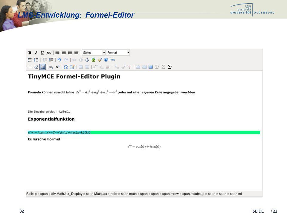 SLIDE / 22 LMS-Entwicklung: Formel-Editor 32