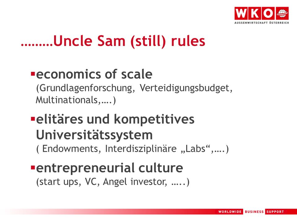 10 ………Uncle Sam (still) rules economics of scale (Grundlagenforschung, Verteidigungsbudget, Multinationals,….) elitäres und kompetitives Universitätss