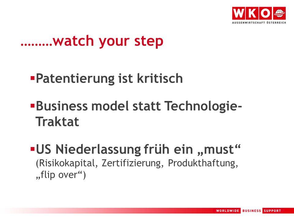 13 ………watch your step Patentierung ist kritisch Business model statt Technologie- Traktat US Niederlassung früh ein must (Risikokapital, Zertifizierun