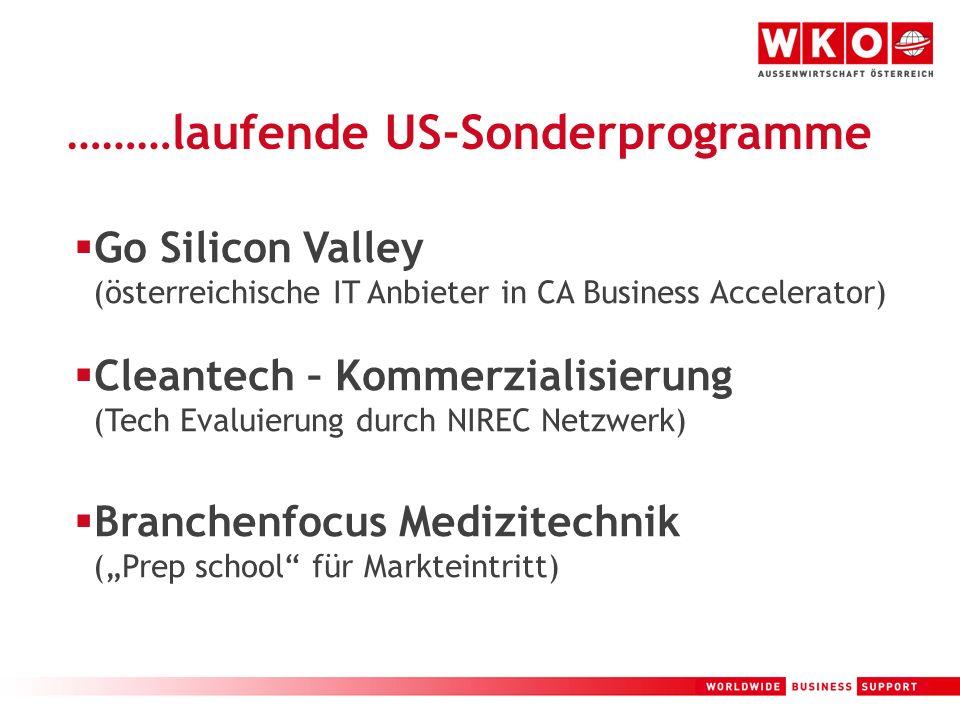 17 ………laufende US-Sonderprogramme Go Silicon Valley (österreichische IT Anbieter in CA Business Accelerator) Cleantech – Kommerzialisierung (Tech Eval