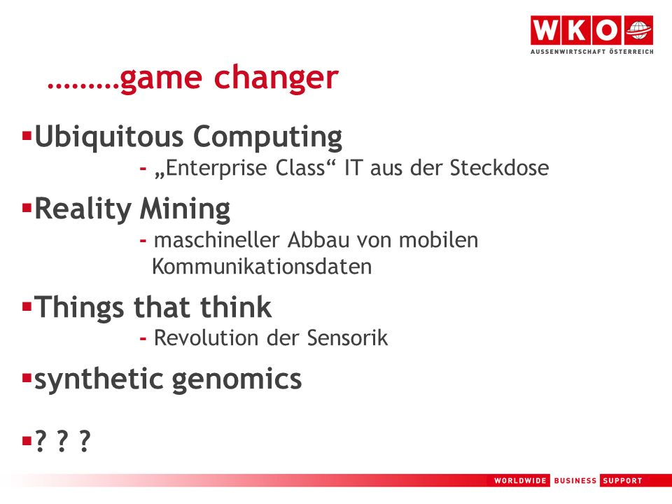 5 ………game changer Ubiquitous Computing - Enterprise Class IT aus der Steckdose Reality Mining - maschineller Abbau von mobilen Kommunikationsdaten Things that think - Revolution der Sensorik synthetic genomics .