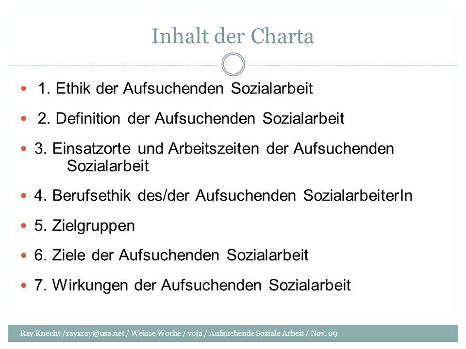 Inhalt der Charta 1. Ethik der Aufsuchenden Sozialarbeit 2. Definition der Aufsuchenden Sozialarbeit 3. Einsatzorte und Arbeitszeiten der Aufsuchenden