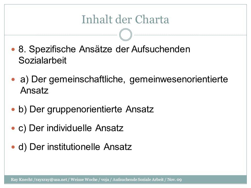 Inhalt der Charta 8. Spezifische Ansätze der Aufsuchenden Sozialarbeit a) Der gemeinschaftliche, gemeinwesenorientierte Ansatz b) Der gruppenorientier