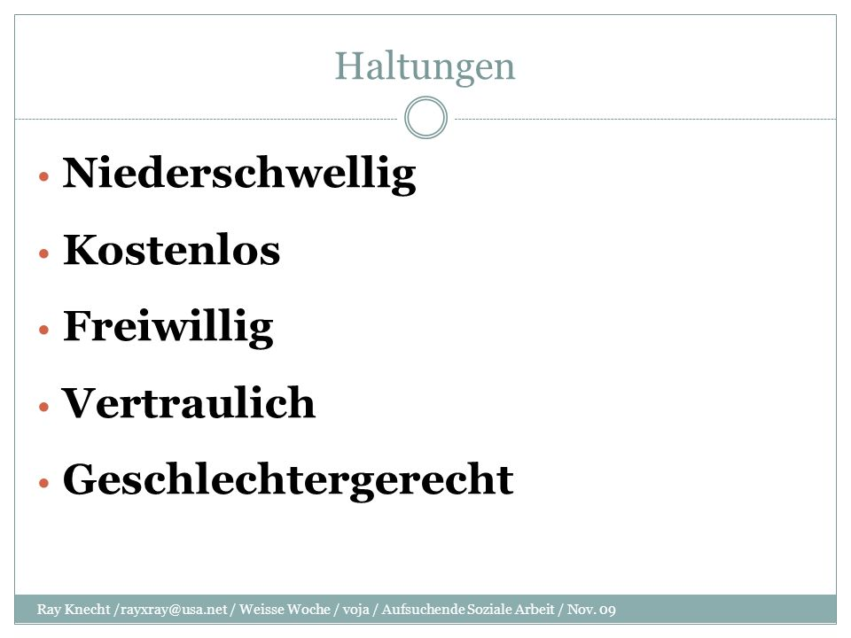 Haltungen Niederschwellig Kostenlos Freiwillig Vertraulich Geschlechtergerecht Ray Knecht /rayxray@usa.net / Weisse Woche / voja / Aufsuchende Soziale