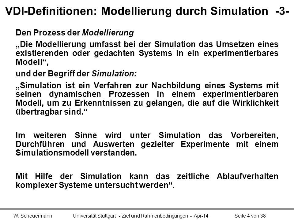 VDI-Definitionen: Modellierung durch Simulation -3- Den Prozess der Modellierung Die Modellierung umfasst bei der Simulation das Umsetzen eines existi