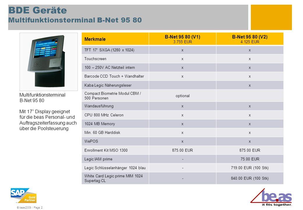 © beas2009 / Page 2 BDE Geräte Multifunktionsterminal B-Net 95 80 Merkmale B-Net 95 80 (V1) 3.755 EUR B-Net 95 80 (V2) 4.125 EUR TFT 17 SXGA (1280 x 1