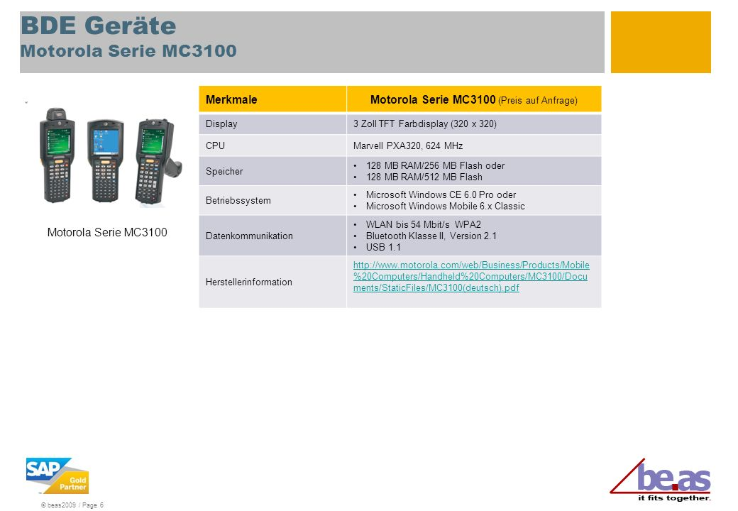© beas2009 / Page 6 BDE Geräte Motorola Serie MC3100 MerkmaleMotorola Serie MC3100 (Preis auf Anfrage) Display3 Zoll TFT Farbdisplay (320 x 320) CPUMa