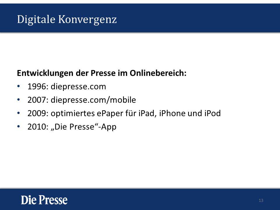 Digitale Konvergenz Entwicklungen der Presse im Onlinebereich: 1996: diepresse.com 2007: diepresse.com/mobile 2009: optimiertes ePaper für iPad, iPhone und iPod 2010: Die Presse-App 13