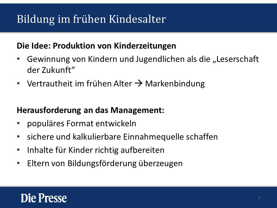 Die Idee: Produktion von Kinderzeitungen Gewinnung von Kindern und Jugendlichen als die Leserschaft der Zukunft Vertrautheit im frühen Alter Markenbin