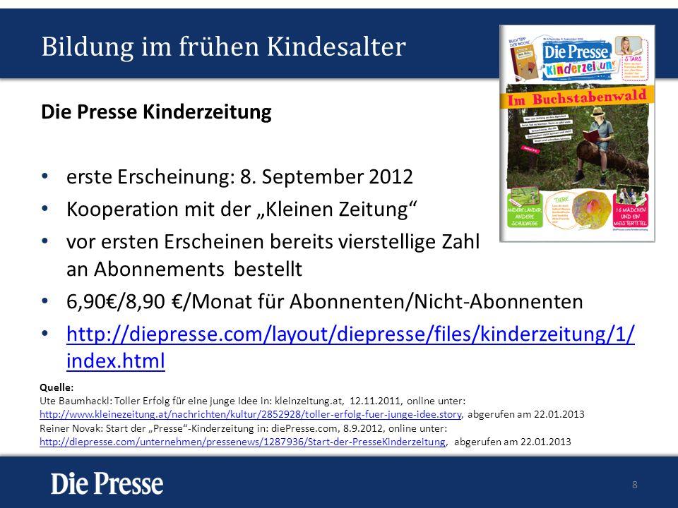 Bildung im frühen Kindesalter Die Presse Kinderzeitung erste Erscheinung: 8. September 2012 Kooperation mit der Kleinen Zeitung vor ersten Erscheinen